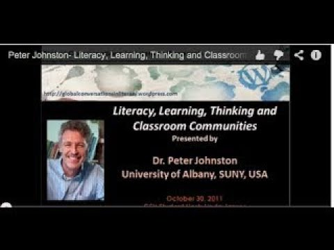 Peter Johnston Literacy, Learning, Thinking and Classroom Communities