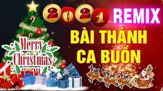 BÀI THÁNH CA BUỒN REMIX - Liên Khúc Giáng Sinh Remix Hay Nhất 2021 - NHẠC NOEL 2021 SÔI ĐỘNG