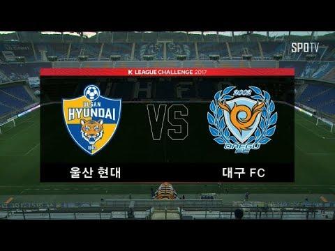 Ulsan Hyundai FC 3-2 Daegu FC