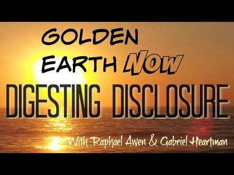 Golden Earth Now! Digesting Disclosure With Raphael Awen and Gabriel Heartman