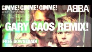ABBA - Gimme Gimme Gimme (A man after midnight) - Gary Caos Remix [Free Download Bootleg]