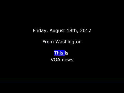 VOA news for Friday, August 18th, 2017