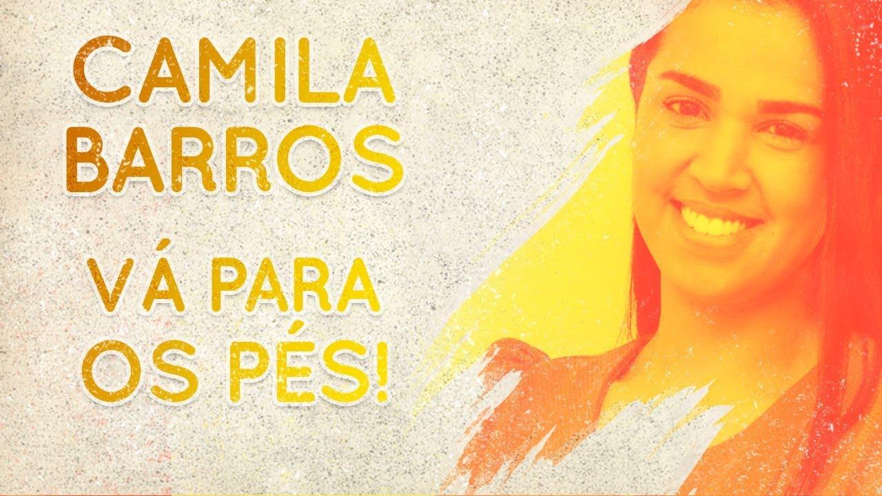 Camila Barros - Vá Para os Pés | Palavras de Fé