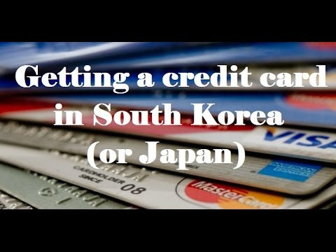 How to get a Credit Card in South Korea (or Japan)