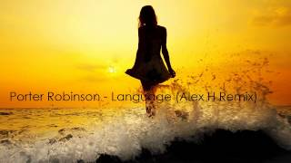 Porter Robinson - Language (Alex H Remix) [Free Download]