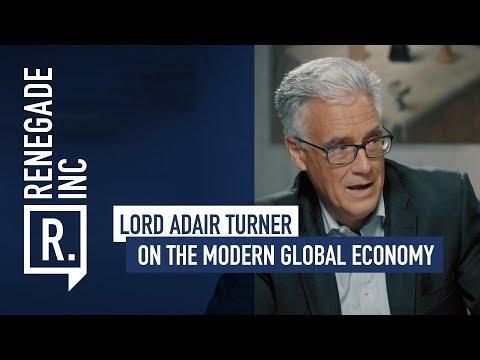 LORD ADAIR TURNER on the Modern Global Economy