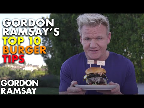 Gordon Ramsay's Top 10 Burger Tips