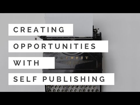 How Self Publishing Creates Opportunities for Writers to Share Their Work