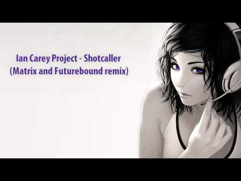 Ian Carey Project - Shotcaller (Matrix and Futurebound remix)