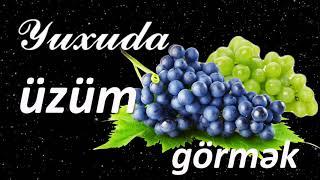Yuxuda üzüm görmək ☾✵