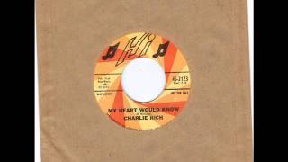 CHARLIE RICH -  MY HEART WOULD KNOW -  NOBODY