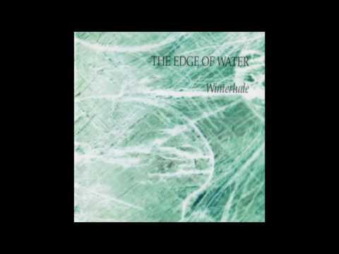 The Edge Of Water - Winterlude (Full Album)