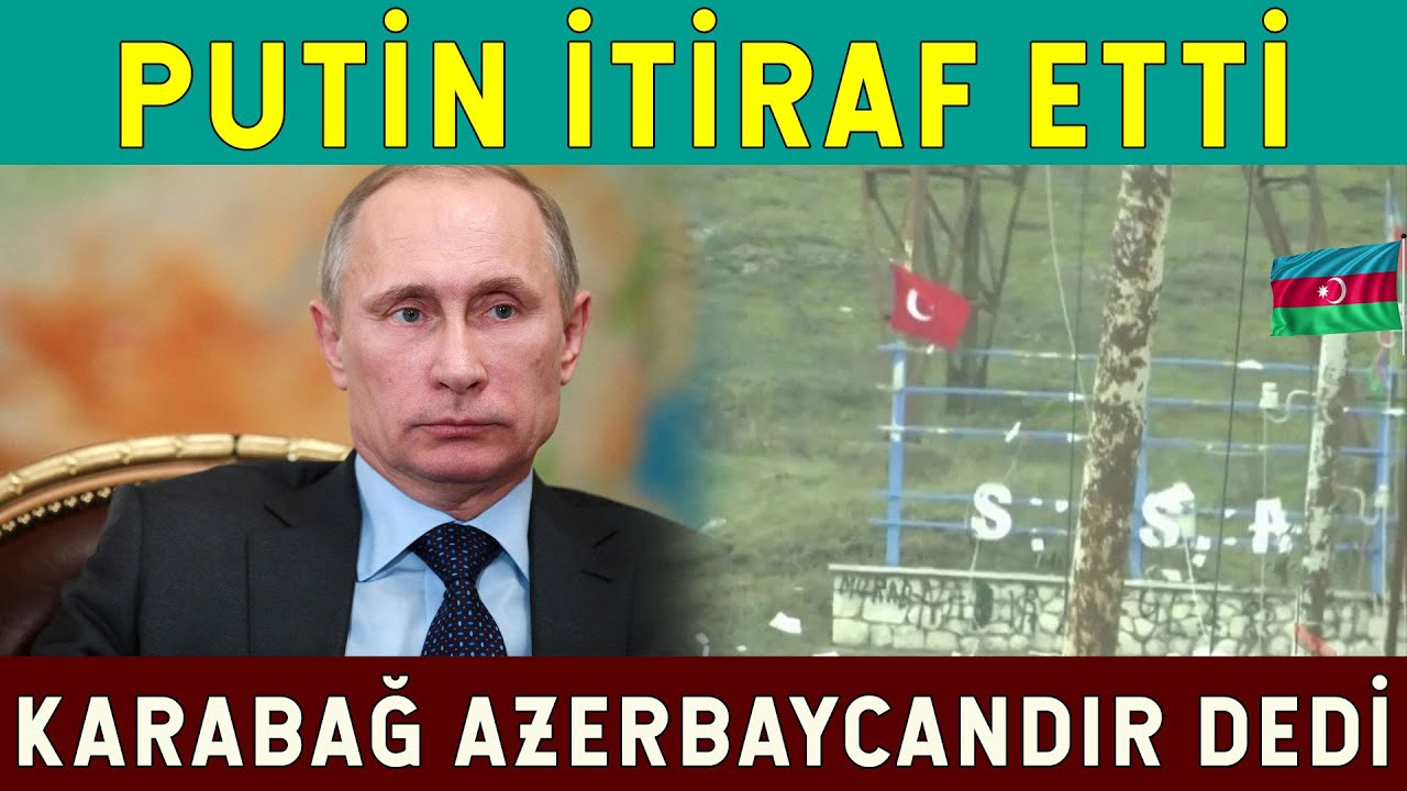 Putin: KARABAĞ AZERBAYCANDIR Dedi! Türkiye Çok Haklı!