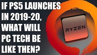 If PS5 Launches In 2019-20, What Will PC Gaming Tech Be Like Then?