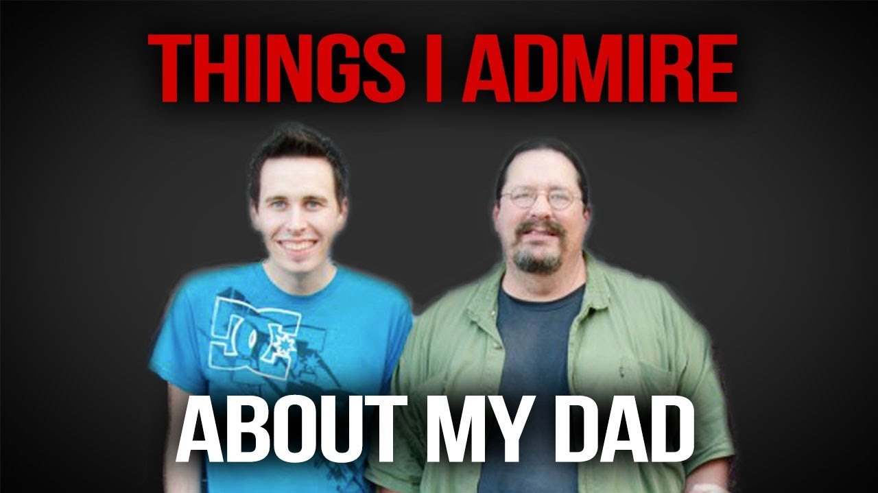 things i admire about my dad things i admire about my dad