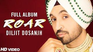 Diljit Dosanjh :ROAR | Full Album | Audio Jukebox | Latest Punjabi Songs 2018