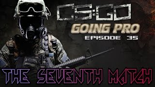 CS:GO - Going Pro Ep. 35 The Seventh Match
