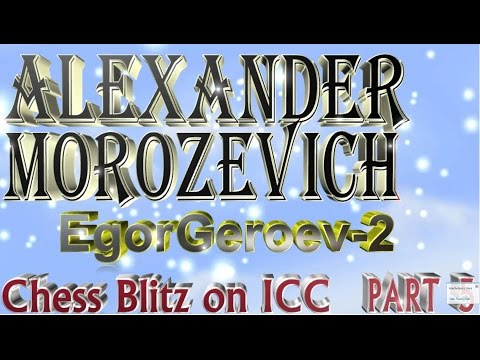 ♚ Alexander Morozevich (EgorGeroev-2) 🔥 Blitz Chess on ICC Feb. 4, 2015-Feb. 15, 2015 Part 5