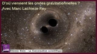 Etienne Klein D'où viennent les Ondes Gravitationnelles ?