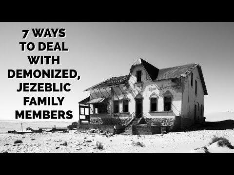 7 Ways to Deal With Demonized Family Members & Jezebelic Relatives