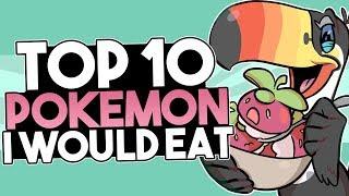 Top 10 Pokémon I Would Eat (Part 2) Ft. GoodGuyGastly