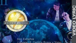 11 - Dos Extraños - J Alvarez Ft. Carlitos Rossy y Yomo | Global service