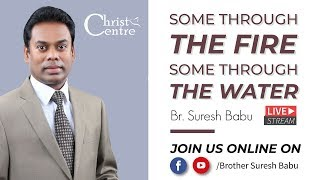 Some through the Fire  Some through the Water - Bro Suresh Babu