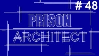 Prison Architect Alpha 14 - Ep48 - The Deep Clean