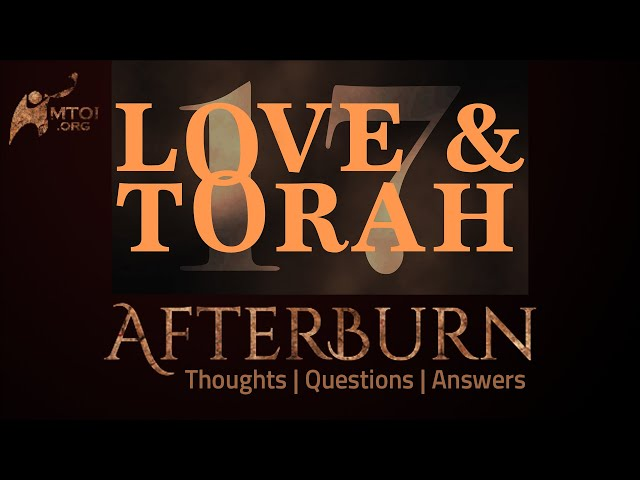Afterburn | Thoughts, Q&A on Love and Torah | Part 17