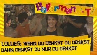 Lollies - Wenn Du denkst Du denkst, dann denkst Du nur Du denkst ++ BALLERMANN.TV MUSIKVIDEO
