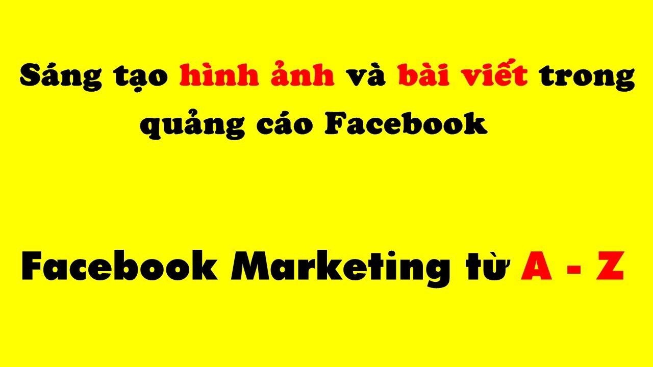 Phần 4 – Sáng tạo hình ảnh và bài viết trong quảng cáo Facebook    Facebook Marketing từ A – Z