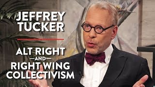 Alt Right and Right Wing Collectivism (Jeffrey Tucker Pt. 2)