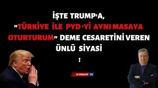 """İŞTE TRUMP'A,""""TÜRKİYE İLE PYD'Yİ AYNI MASAYA OTURTURUM"""" DEME CESARETİNİ VEREN ÜNLÜ SİYASİ !"""