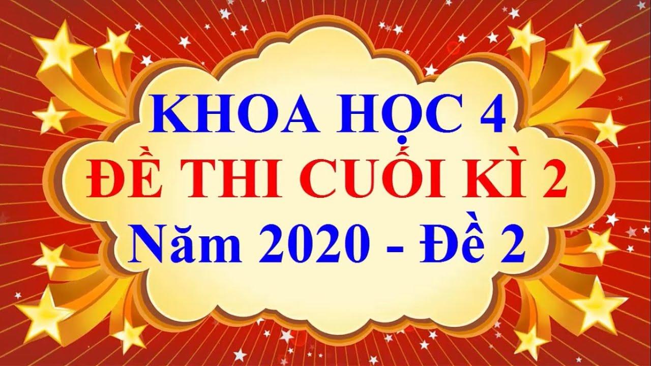 Khoa Học Lớp 4 – ĐỀ THI CUỐI HỌC KÌ 2 Năm 2020 (Đề 2)