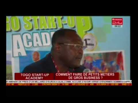 Business 24 | Togo Start up Academy - Comment faire de petits metiers de gros business ?