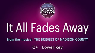 It All Fades Away  in C+  from The Bridges Of Madison County  (karaoke piano)  with Lyrics
