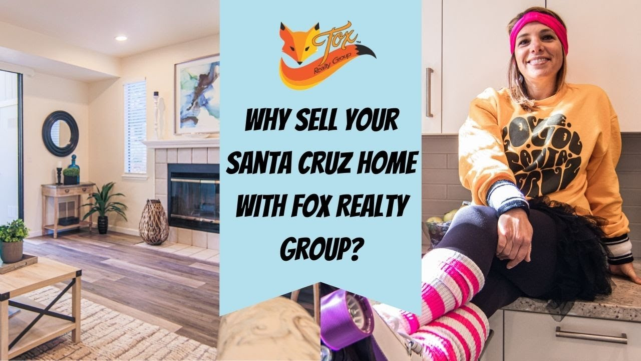 Why Sell Your Santa Cruz Home with Fox Realty Group?