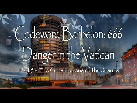 Codeword Barbelon: 666 Danger in the Vatican- Part 5 The Constitutions of Jesuits