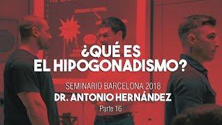 ¿QUÉ ES EL HIPOGONADISMO? | Seminario Dr. Antonio Hernández Barcelona Parte 16