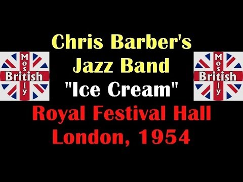 "CHRIS BARBER'S JAZZ BAND - ""Ice Cream"" - October 1954, Royal Festival Hall, London, 'Live' Recording Mp3"