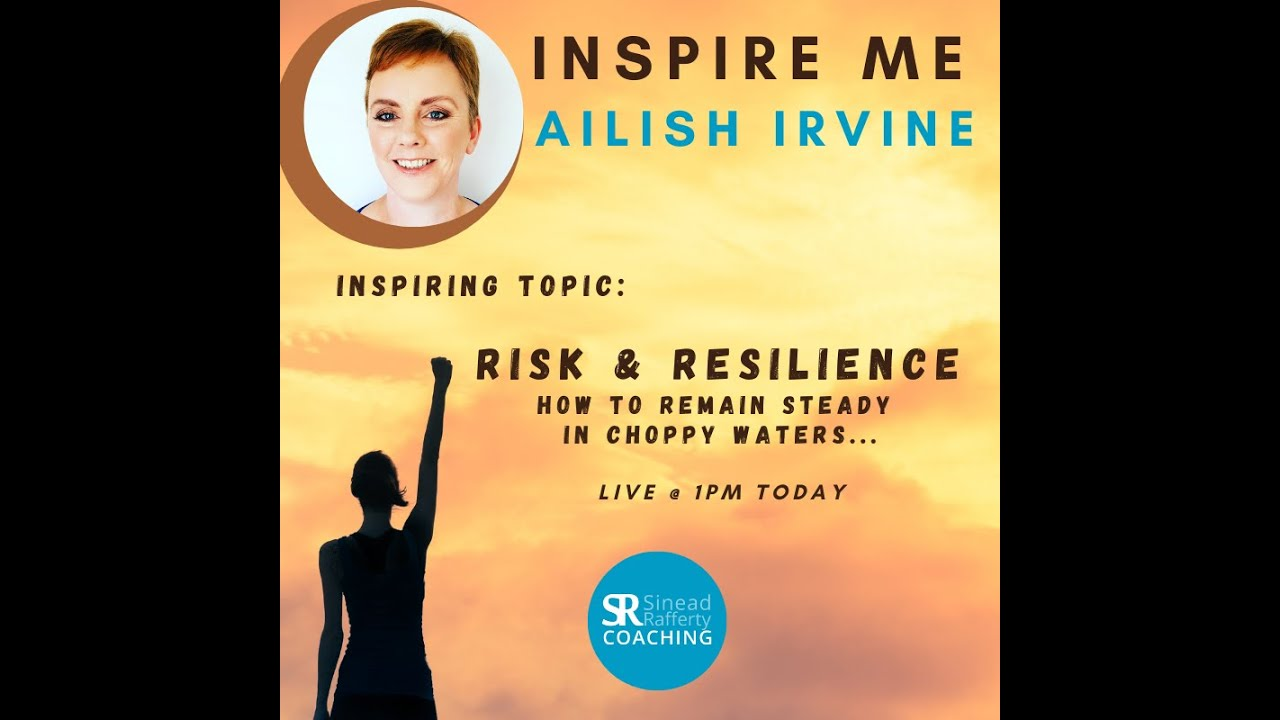 Risk & Resilience, How to Remain Steady in Choppy Waters - Ailish Irvine 'Inspire Me' Interview
