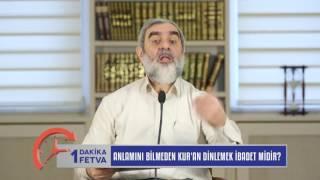 Anlamını Bilmeden Kur'an Dinlemek İbadet Midir? & Nureddin Yıldız