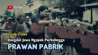 Dedy Pitak - PRAWAN PABRIK Lagu Ngapak Purbalingga Mbangun ©dpstudioprod [Official Music Video]