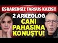 Esrarengiz TARSUS KAZISI'nda Bulunan Korkunçtu! 2 Arkeolog Canı Pahasına Konuştu! Haluk Özdil