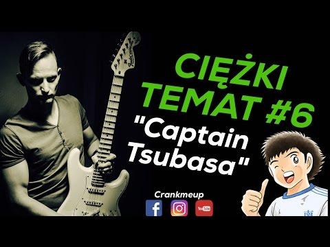 Ciężki Temat #6 - Captain Tsubasa (opening theme)