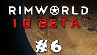 Rimworld -- Let's Play Version 1.0 Beta! -- Episode 6