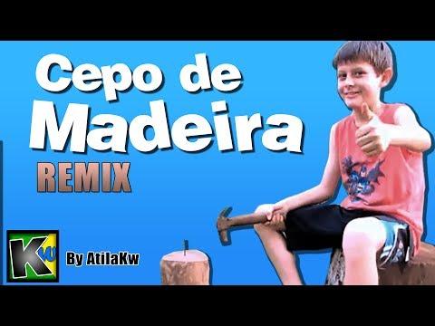 Cepo de Madeira - Remix by AtilaKw