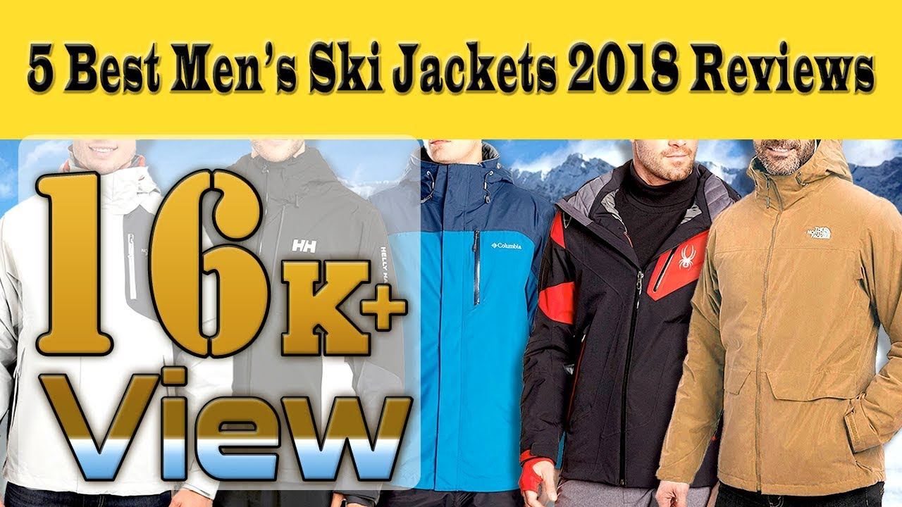 5 Best Mens Ski Jackets 2017 Cold Weather Jacket Reviews For Snow