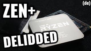ZEN+ Geköpft - Vorher/Nachher Temperaturen - [Ryzen 5, 7, 2600, 2700X]
