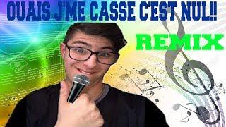 OUAIS J'ME CASSE C'EST NUL!! (REMIX) #LELOLESQUE #1